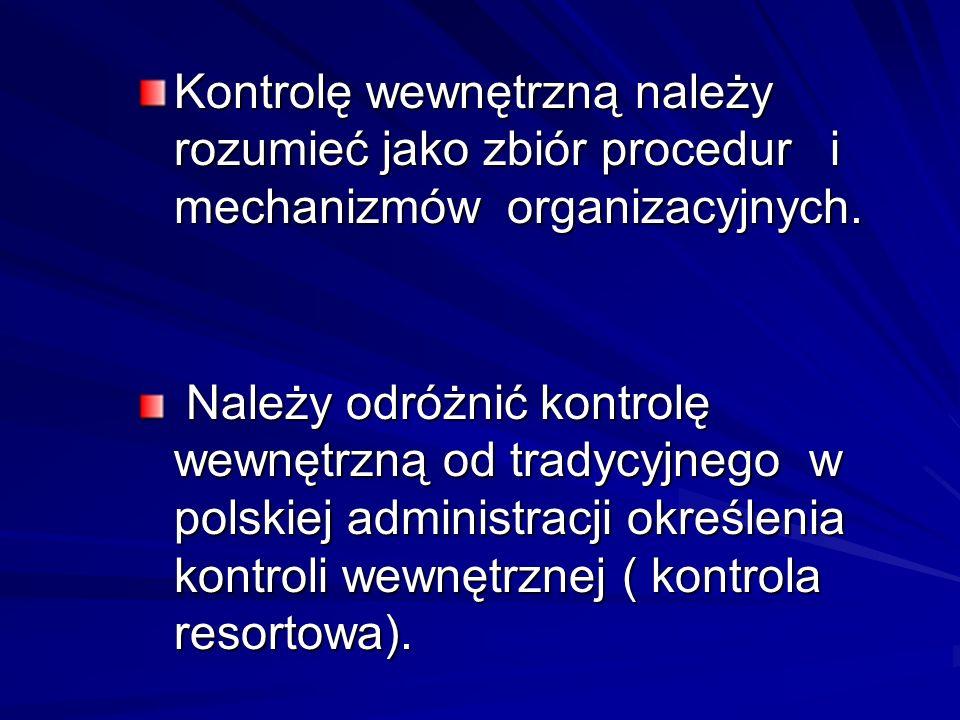 Kontrolę wewnętrzną należy rozumieć jako zbiór procedur i mechanizmów organizacyjnych. Należy odróżnić kontrolę wewnętrzną od tradycyjnego w polskiej