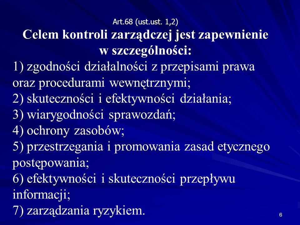 Art.68 (ust.ust. 1,2) Celem kontroli zarządczej jest zapewnienie w szczególności: 1) zgodności działalności z przepisami prawa oraz procedurami wewnęt