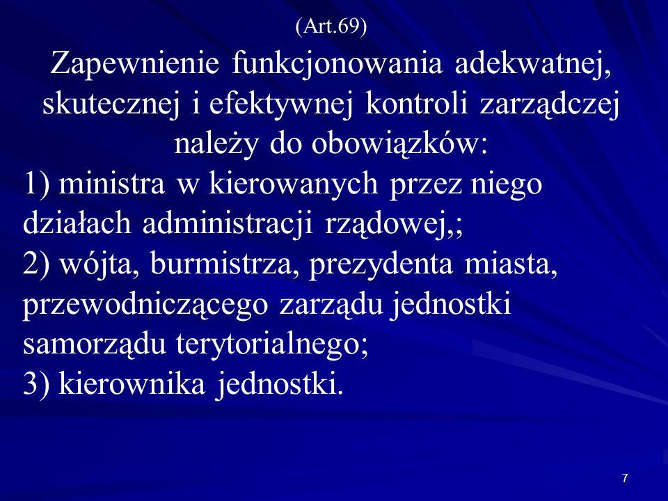 (Art.69) Zapewnienie funkcjonowania adekwatnej, skutecznej i efektywnej kontroli zarządczej należy do obowiązków: 1) ministra w kierowanych przez nieg