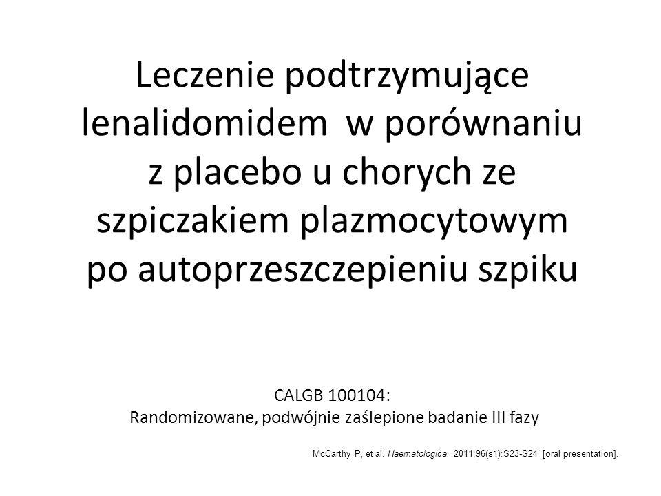 Leczenie podtrzymujące lenalidomidem w porównaniu z placebo u chorych ze szpiczakiem plazmocytowym po autoprzeszczepieniu szpiku CALGB 100104: Randomi