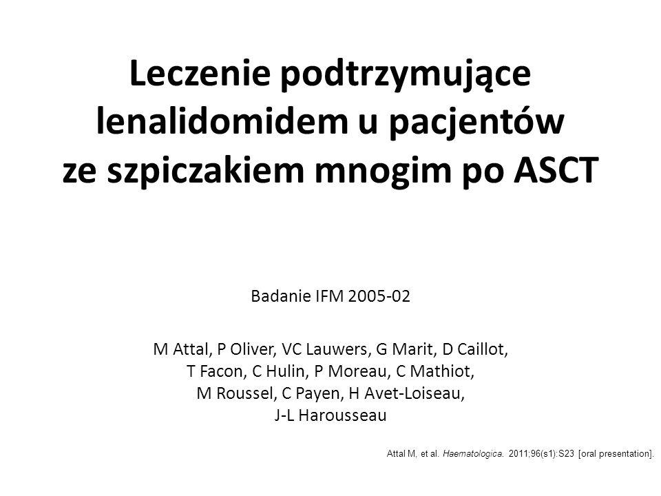 Leczenie podtrzymujące lenalidomidem u pacjentów ze szpiczakiem mnogim po ASCT Badanie IFM 2005-02 M Attal, P Oliver, VC Lauwers, G Marit, D Caillot,