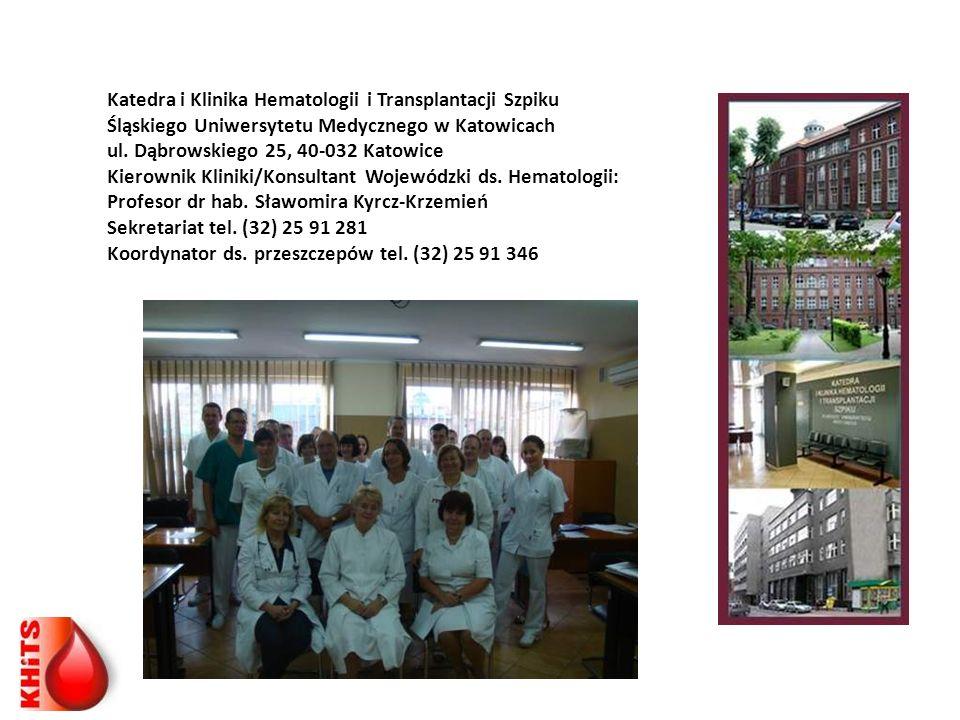 Katedra i Klinika Hematologii i Transplantacji Szpiku Śląskiego Uniwersytetu Medycznego w Katowicach ul. Dąbrowskiego 25, 40-032 Katowice Kierownik Kl