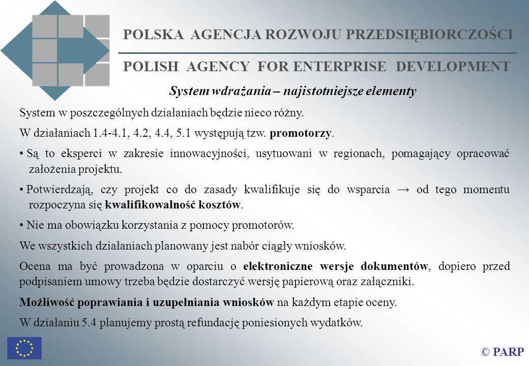 POLSKA AGENCJA ROZWOJU PRZEDSIĘBIORCZOŚCI POLISH AGENCY FOR ENTERPRISE DEVELOPMENT © PARP System w poszczególnych działaniach będzie nieco różny.
