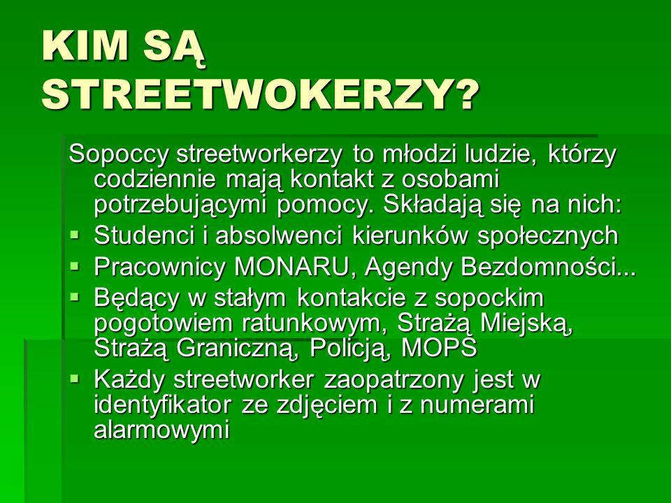 KIM SĄ STREETWOKERZY? Sopoccy streetworkerzy to młodzi ludzie, którzy codziennie mają kontakt z osobami potrzebującymi pomocy. Składają się na nich: S