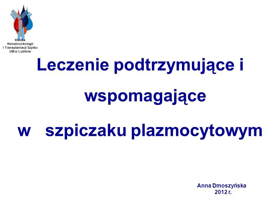 Efekty leczenia podtrzymującego u chorych po ASCT z translokacją 4;14 Klinika Hematoonkologii i Transplantacji Szpiku UM w Lublinie Anna Dmoszyńska 2012 AutorLek podtrzymujący PFSOS MoreauTalidomid21 m41,4 m Cavo VTD (konsolidacja ) TAL+ DEX 69% (3 lata) 37% (3 lata) Goldschmidt bortezomib talidomid 36 m 18 m 76% (3 lata) 39% (3 lata)