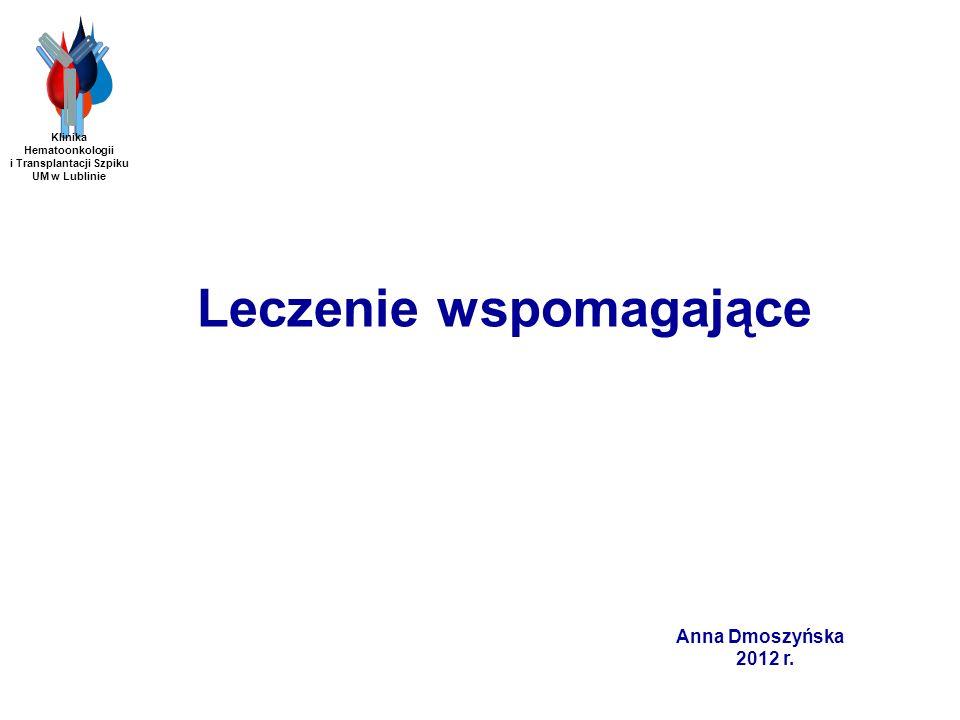 Anna Dmoszyńska 2012 r. Leczenie wspomagające Klinika Hematoonkologii i Transplantacji Szpiku UM w Lublinie