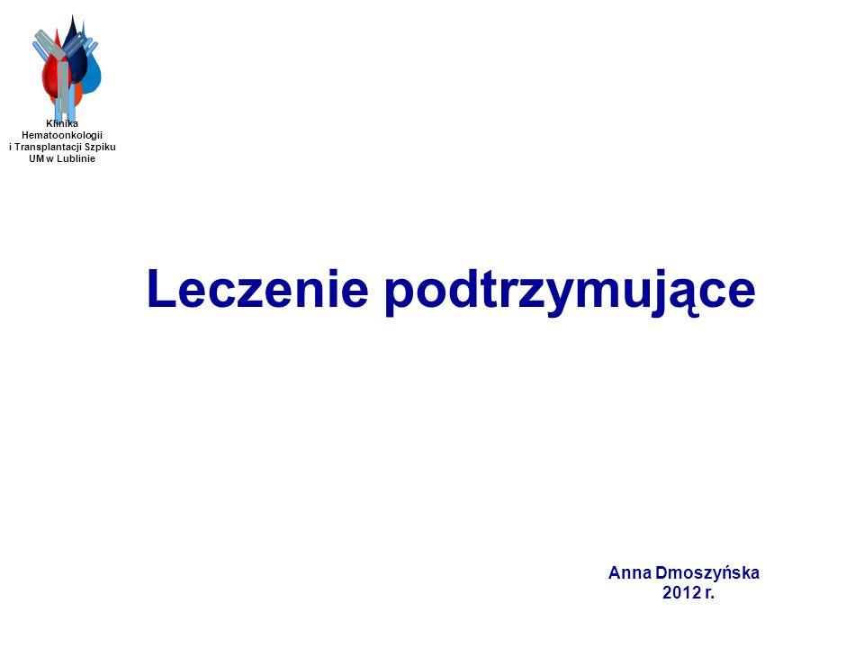 Etapy leczenia szpiczaka < 70 lat leczenie indukujace > 70 lat leczenie podtrzymujące leczenie ratunkowe leczenie wspomagające leczenie paliatywne Anna Dmoszyńska 2012 r.