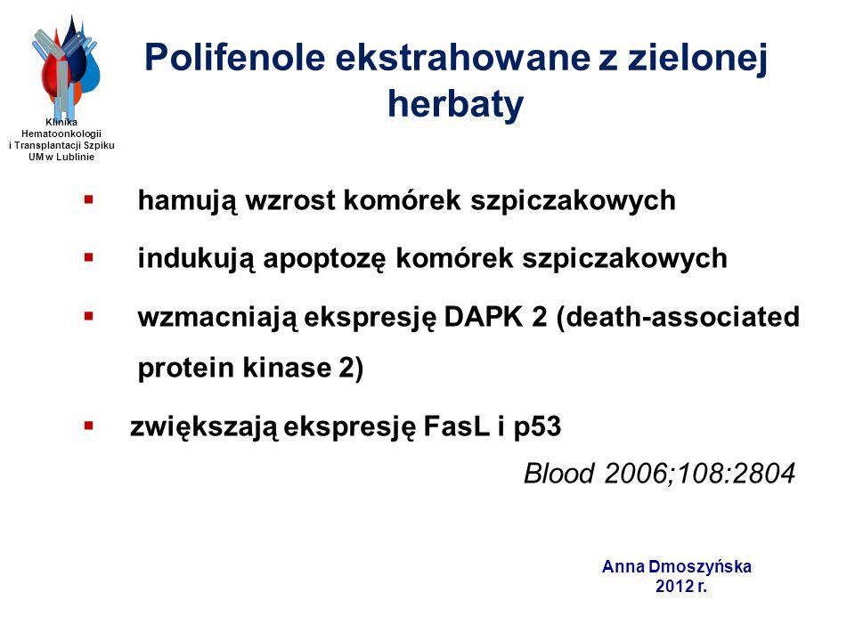 Anna Dmoszyńska 2012 r. Polifenole ekstrahowane z zielonej herbaty hamują wzrost komórek szpiczakowych indukują apoptozę komórek szpiczakowych wzmacni
