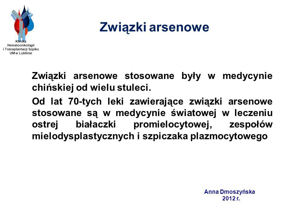 Anna Dmoszyńska 2012 r. Związki arsenowe Związki arsenowe stosowane były w medycynie chińskiej od wielu stuleci. Od lat 70-tych leki zawierające związ