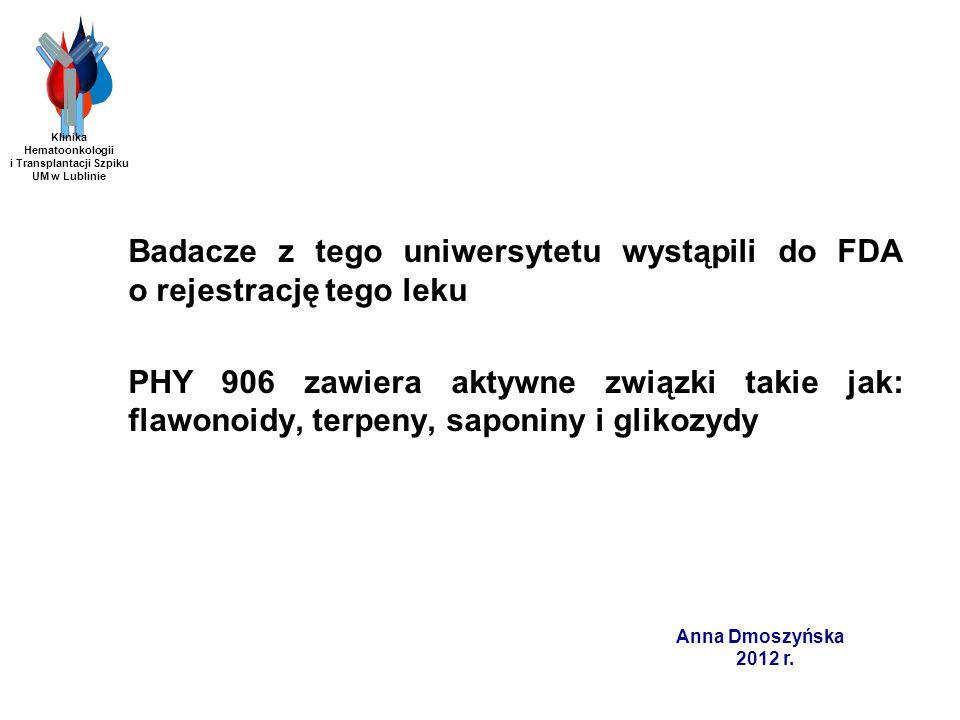 Anna Dmoszyńska 2012 r. Badacze z tego uniwersytetu wystąpili do FDA o rejestrację tego leku PHY 906 zawiera aktywne związki takie jak: flawonoidy, te