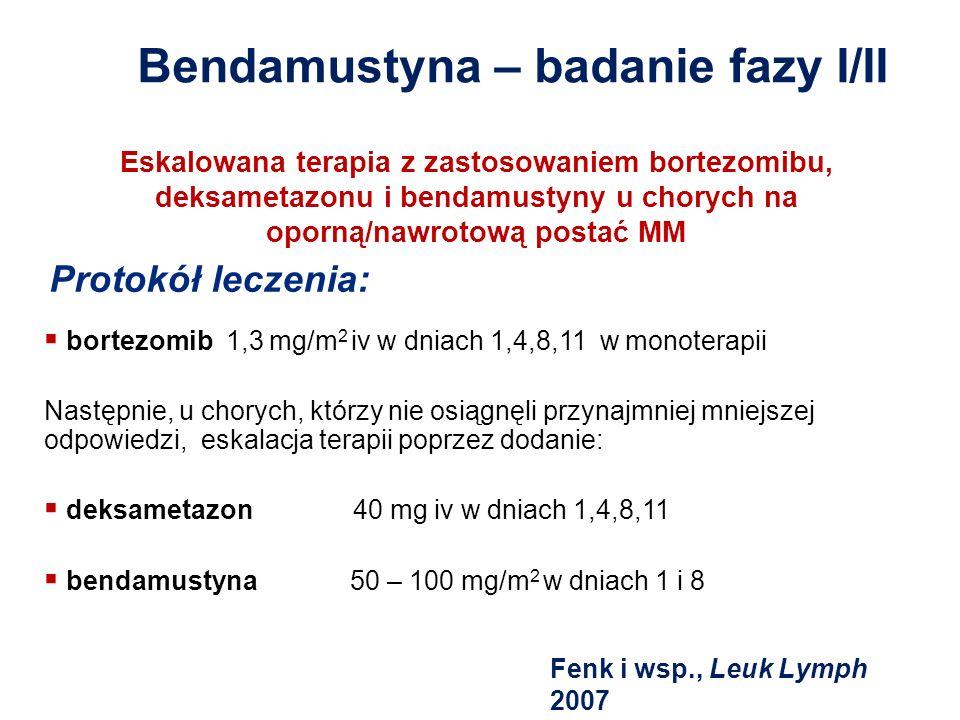 Bendamustyna – badanie fazy I/II bortezomib 1,3 mg/m 2 iv w dniach 1,4,8,11 w monoterapii Następnie, u chorych, którzy nie osiągnęli przynajmniej mnie