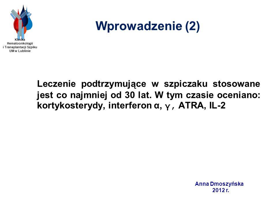 Anna Dmoszyńska 2012 r. Wprowadzenie (2) Leczenie podtrzymujące w szpiczaku stosowane jest co najmniej od 30 lat. W tym czasie oceniano: kortykosteryd