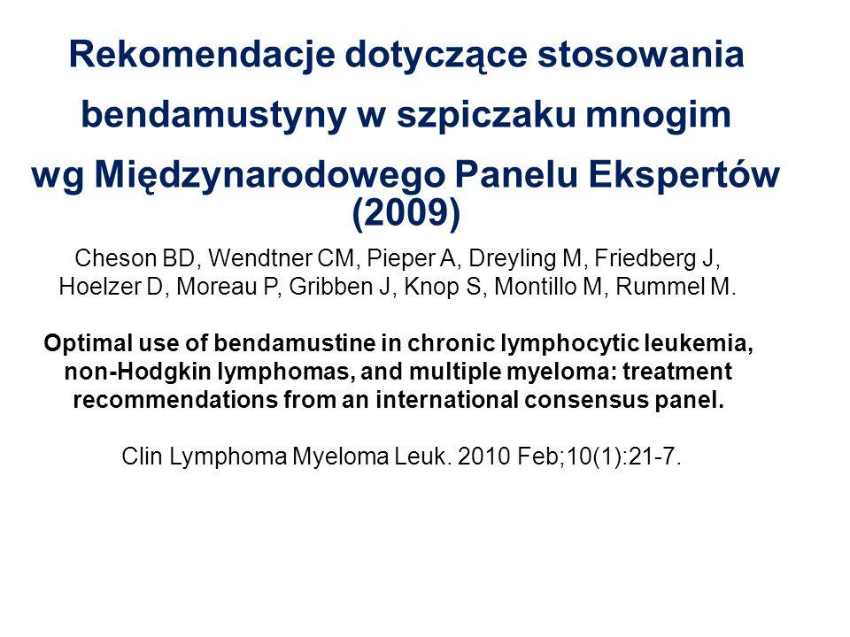 Rekomendacje dotyczące stosowania bendamustyny w szpiczaku mnogim wg Międzynarodowego Panelu Ekspertów (2009) Cheson BD, Wendtner CM, Pieper A, Dreyli