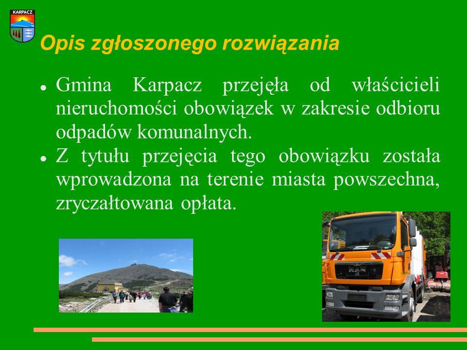 Opis zgłoszonego rozwiązania Gmina Karpacz przejęła od właścicieli nieruchomości obowiązek w zakresie odbioru odpadów komunalnych. Z tytułu przejęcia