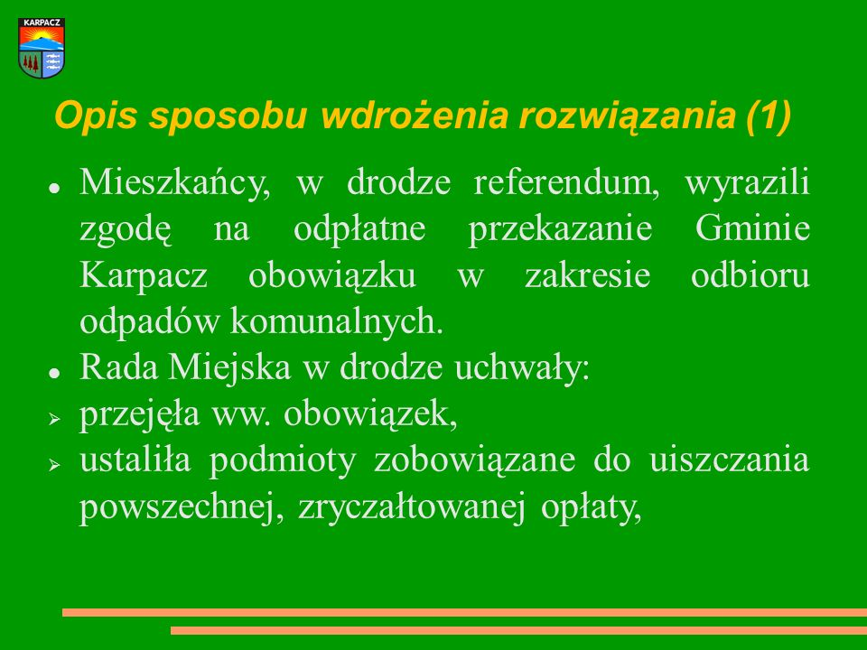 Opis sposobu wdrożenia rozwiązania (1) Mieszkańcy, w drodze referendum, wyrazili zgodę na odpłatne przekazanie Gminie Karpacz obowiązku w zakresie odb