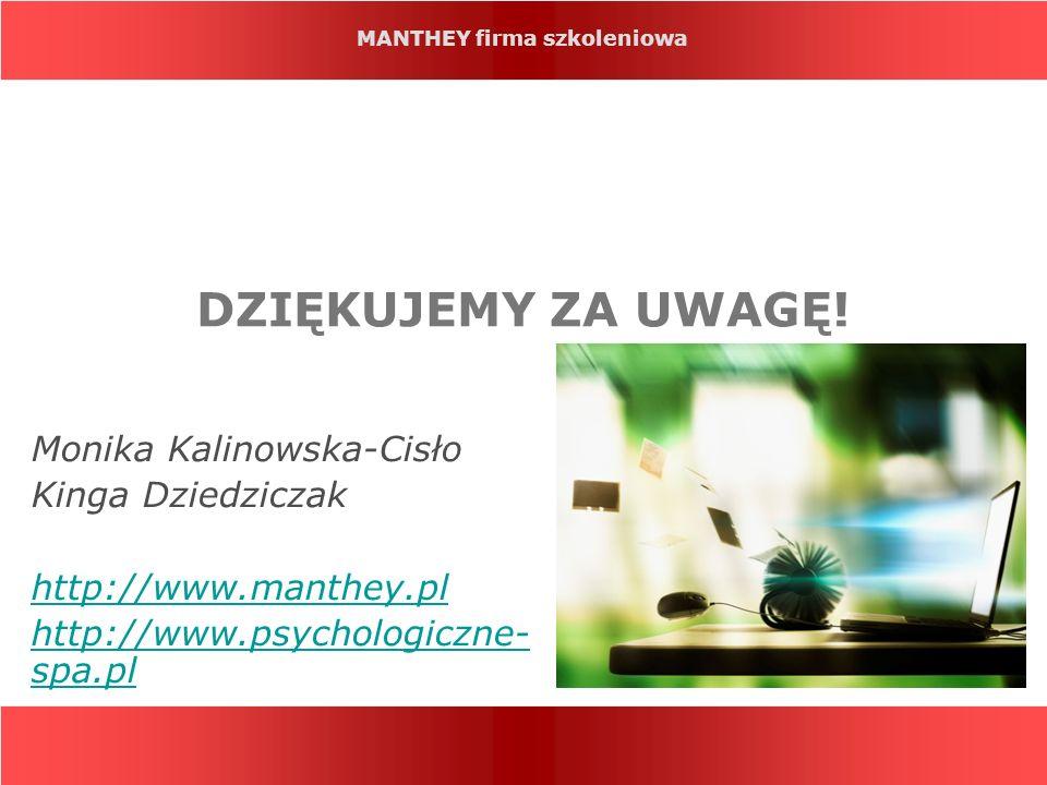 MANTHEY firma szkoleniowa DZIĘKUJEMY ZA UWAGĘ! Monika Kalinowska-Cisło Kinga Dziedziczak http://www.manthey.pl http://www.psychologiczne- spa.pl