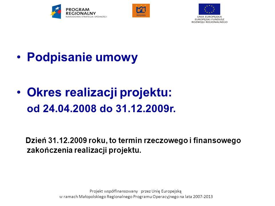 Projekt współfinansowany przez Unię Europejską w ramach Małopolskiego Regionalnego Programu Operacyjnego na lata 2007-2013 Podpisanie umowy Okres real