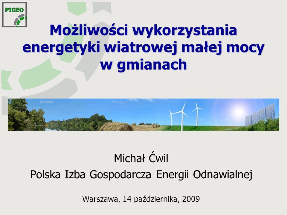 Możliwości wykorzystania energetyki wiatrowej małej mocy w gmianach Michał Ćwil Polska Izba Gospodarcza Energii Odnawialnej Warszawa, 14 października, 2009