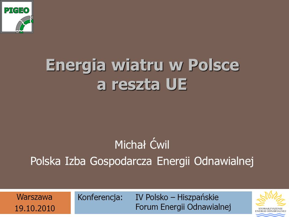 Energia wiatru w Polsce a reszta UE Michał Ćwil Polska Izba Gospodarcza Energii Odnawialnej Konferencja: IV Polsko – Hiszpańskie Forum Energii Odnawia