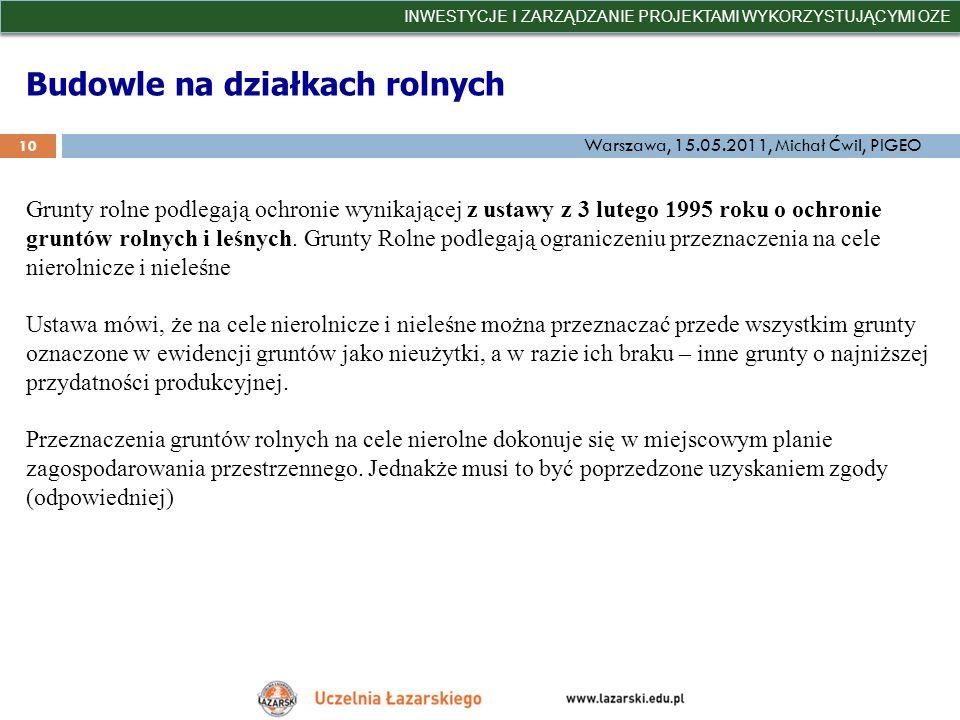 Budowle na działkach rolnych INWESTYCJE I ZARZĄDZANIE PROJEKTAMI WYKORZYSTUJĄCYMI OZE 10 Warszawa, 15.05.2011, Michał Ćwil, PIGEO Grunty rolne podlega