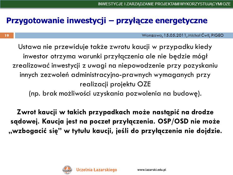 Przygotowanie inwestycji – przyłącze energetyczne INWESTYCJE I ZARZĄDZANIE PROJEKTAMI WYKORZYSTUJĄCYMI OZE 19 Warszawa, 15.05.2011, Michał Ćwil, PIGEO