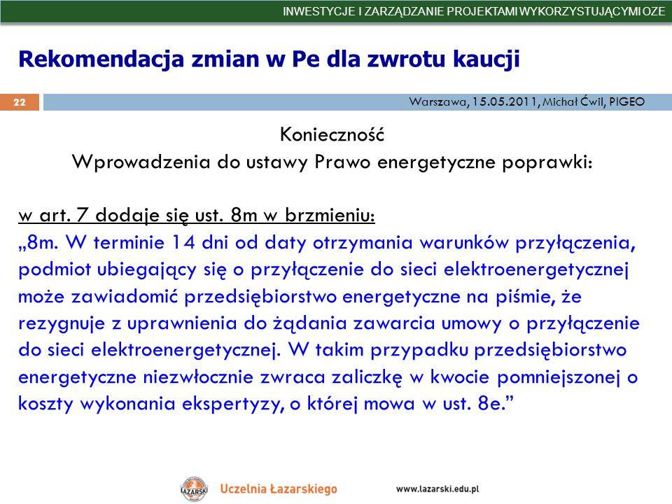 Rekomendacja zmian w Pe dla zwrotu kaucji INWESTYCJE I ZARZĄDZANIE PROJEKTAMI WYKORZYSTUJĄCYMI OZE 22 Warszawa, 15.05.2011, Michał Ćwil, PIGEO Koniecz