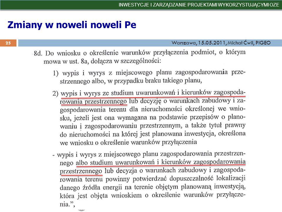 Zmiany w noweli noweli Pe INWESTYCJE I ZARZĄDZANIE PROJEKTAMI WYKORZYSTUJĄCYMI OZE 25 Warszawa, 15.05.2011, Michał Ćwil, PIGEO