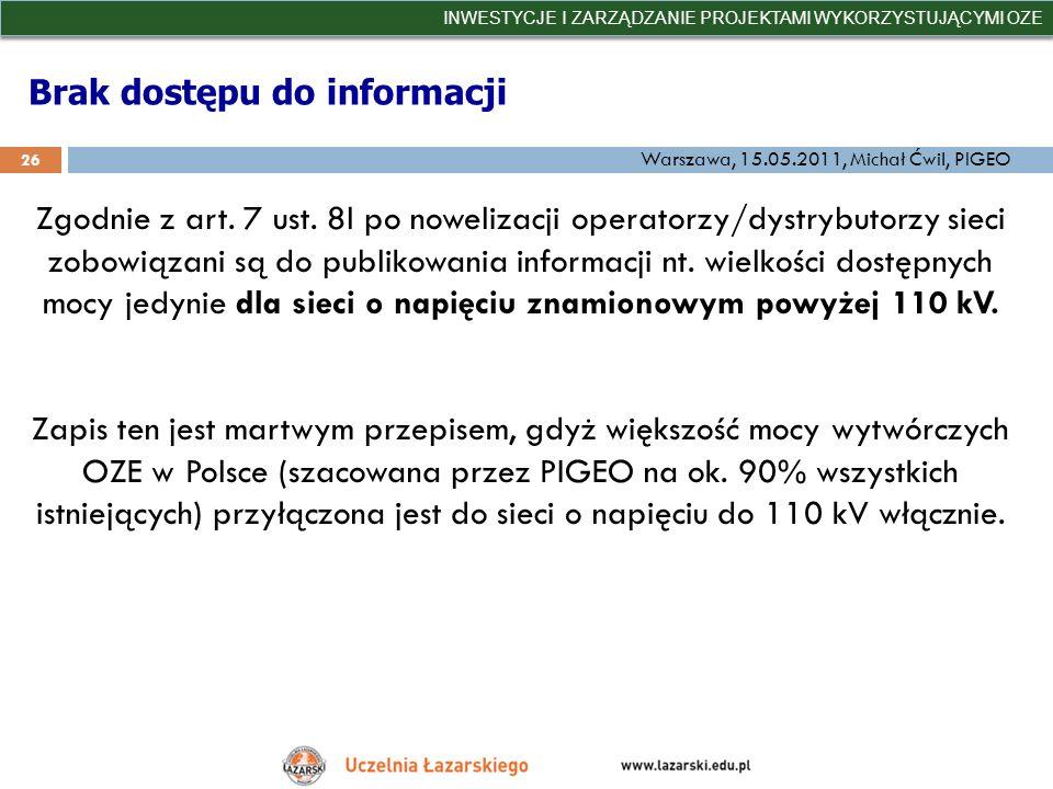 Brak dostępu do informacji INWESTYCJE I ZARZĄDZANIE PROJEKTAMI WYKORZYSTUJĄCYMI OZE 26 Warszawa, 15.05.2011, Michał Ćwil, PIGEO Zgodnie z art. 7 ust.