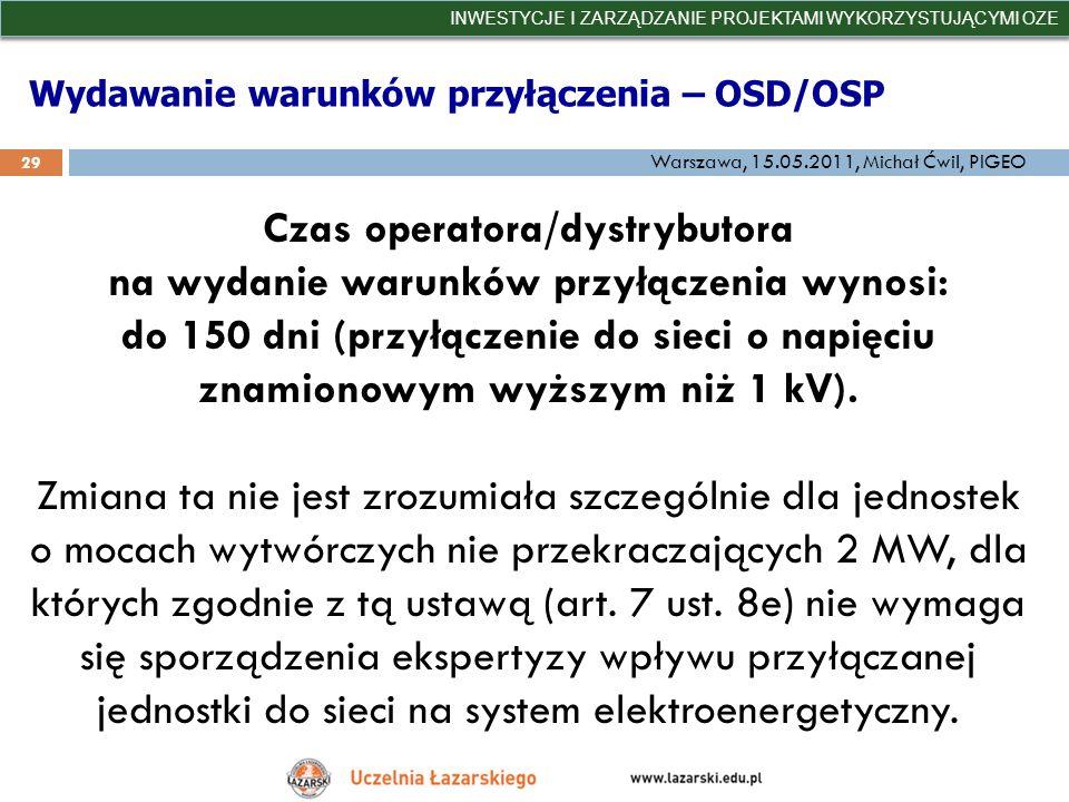Wydawanie warunków przyłączenia – OSD/OSP INWESTYCJE I ZARZĄDZANIE PROJEKTAMI WYKORZYSTUJĄCYMI OZE 29 Warszawa, 15.05.2011, Michał Ćwil, PIGEO Czas op