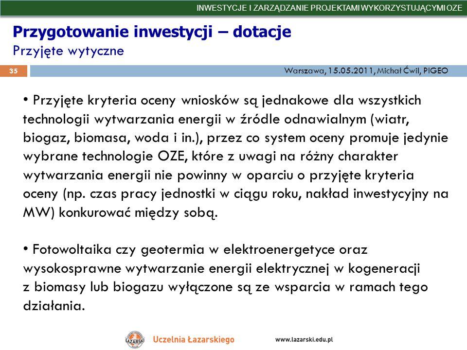 Przygotowanie inwestycji – dotacje Przyjęte wytyczne INWESTYCJE I ZARZĄDZANIE PROJEKTAMI WYKORZYSTUJĄCYMI OZE 35 Warszawa, 15.05.2011, Michał Ćwil, PI
