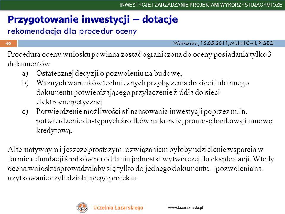 Przygotowanie inwestycji – dotacje rekomendacja dla procedur oceny INWESTYCJE I ZARZĄDZANIE PROJEKTAMI WYKORZYSTUJĄCYMI OZE 40 Warszawa, 15.05.2011, M
