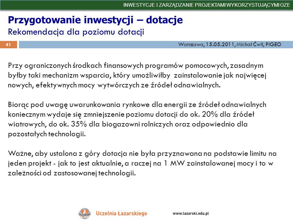 Przygotowanie inwestycji – dotacje Rekomendacja dla poziomu dotacji INWESTYCJE I ZARZĄDZANIE PROJEKTAMI WYKORZYSTUJĄCYMI OZE 41 Warszawa, 15.05.2011,