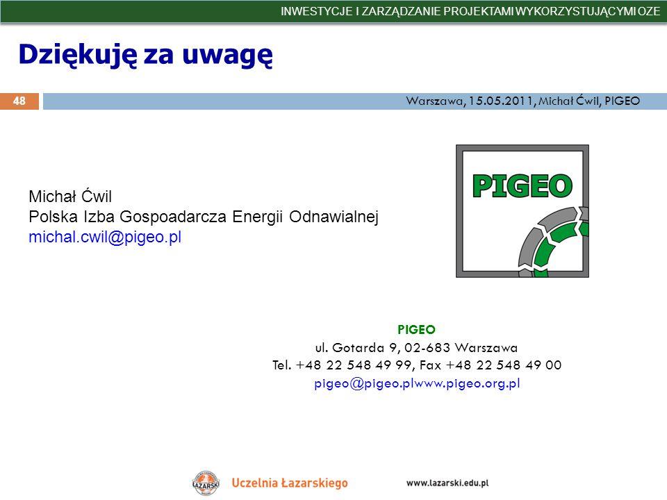 Dziękuję za uwagę 48 INWESTYCJE I ZARZĄDZANIE PROJEKTAMI WYKORZYSTUJĄCYMI OZE Michał Ćwil Polska Izba Gospoadarcza Energii Odnawialnej michal.cwil@pig