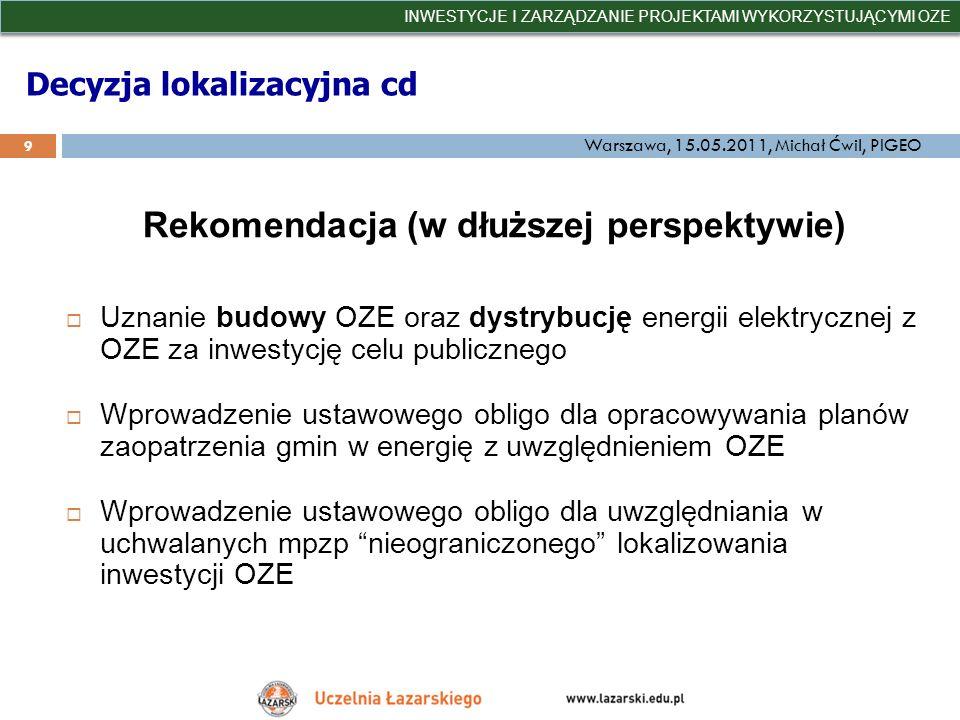 Decyzja lokalizacyjna cd Rekomendacja (w dłuższej perspektywie) Uznanie budowy OZE oraz dystrybucję energii elektrycznej z OZE za inwestycję celu publ