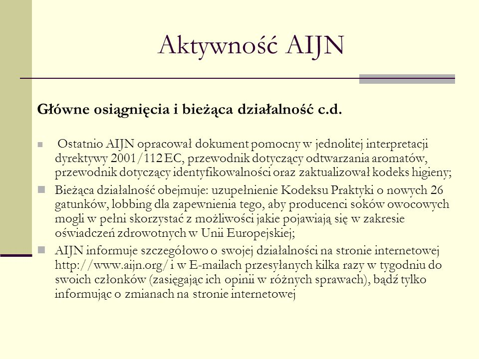 Aktywność AIJN Główne osiągnięcia i bieżąca działalność c.d. Ostatnio AIJN opracował dokument pomocny w jednolitej interpretacji dyrektywy 2001/112 EC