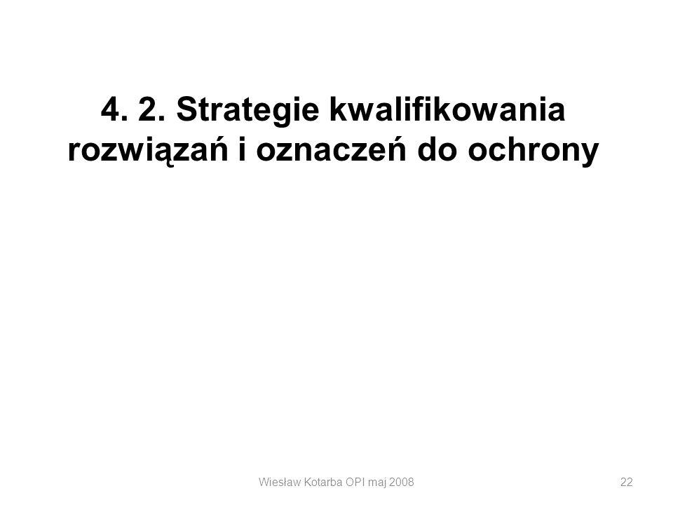 Wiesław Kotarba OPI maj 200822 4. 2. Strategie kwalifikowania rozwiązań i oznaczeń do ochrony