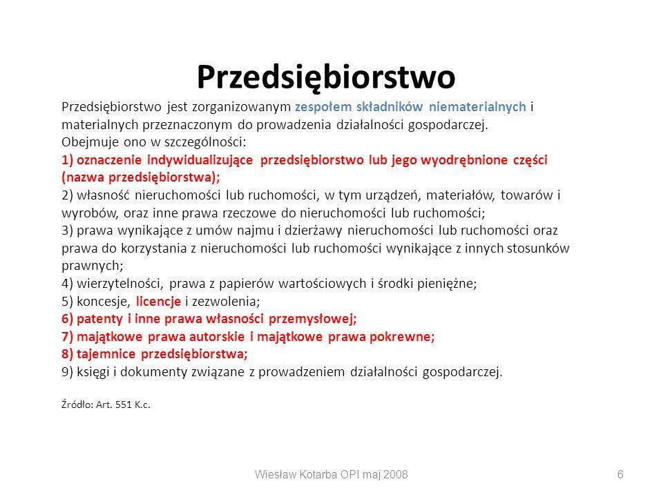 Wiesław Kotarba OPI maj 20086 Przedsiębiorstwo Przedsiębiorstwo jest zorganizowanym zespołem składników niematerialnych i materialnych przeznaczonym d