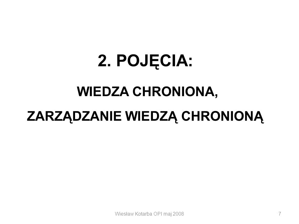 Wiesław Kotarba OPI maj 20087 2. POJĘCIA: WIEDZA CHRONIONA, ZARZĄDZANIE WIEDZĄ CHRONIONĄ