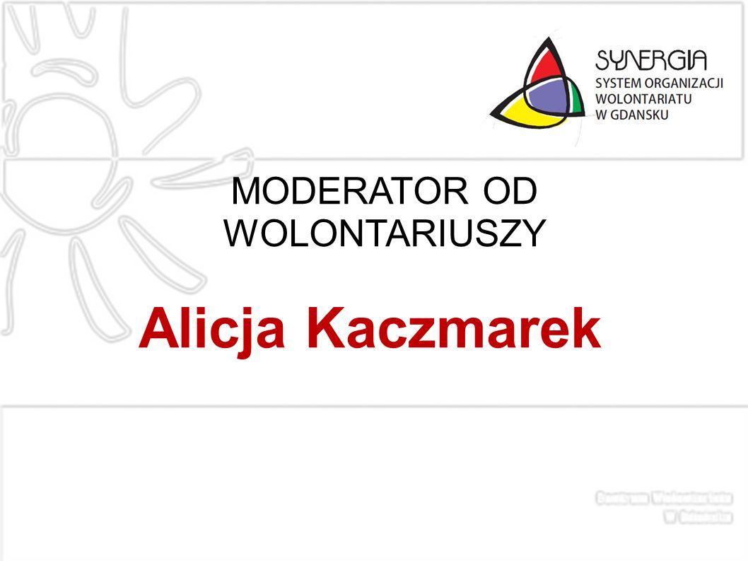 MODERATOR OD WOLONTARIUSZY Alicja Kaczmarek