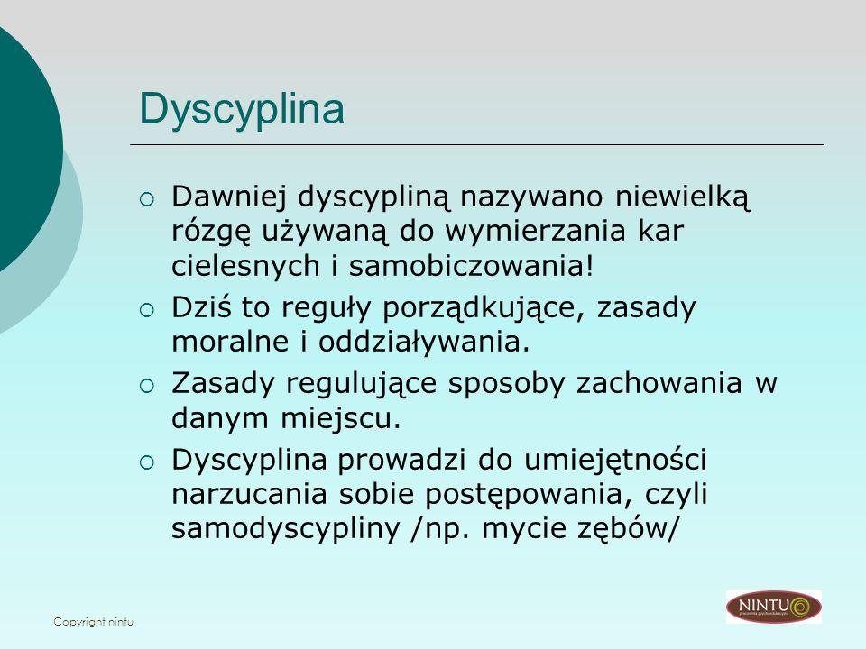 Copyright nintu Dyscyplina Dawniej dyscypliną nazywano niewielką rózgę używaną do wymierzania kar cielesnych i samobiczowania! Dziś to reguły porządku