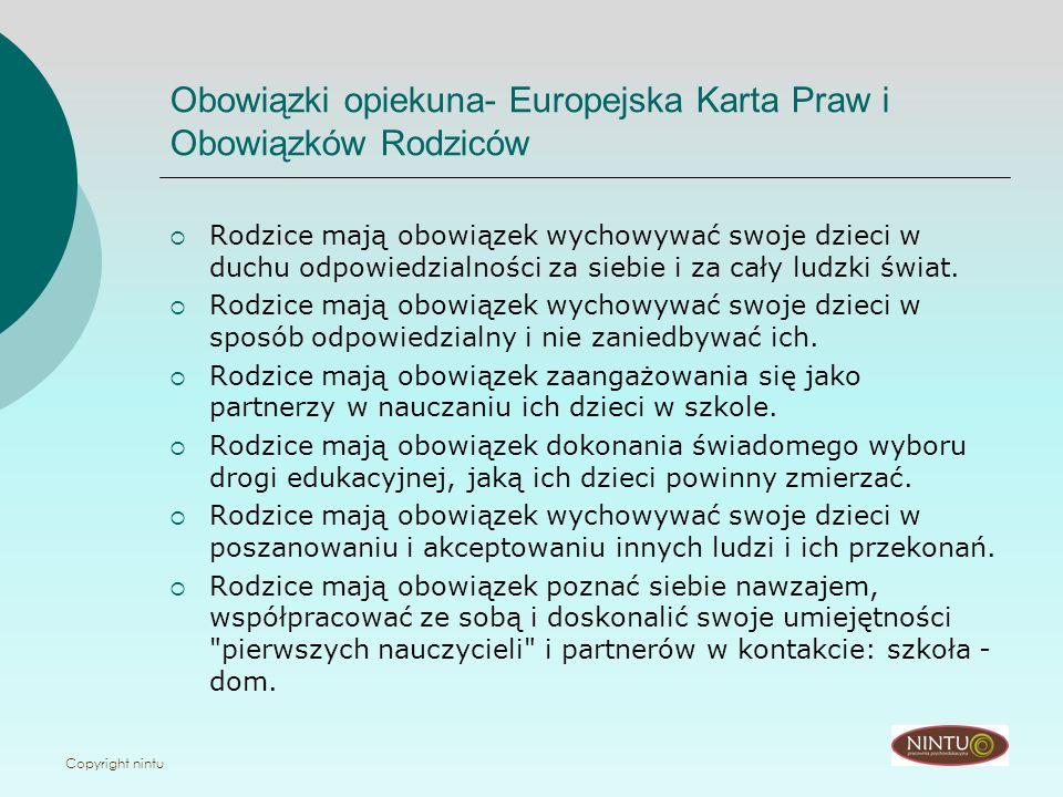 Copyright nintu Obowiązki opiekuna- Europejska Karta Praw i Obowiązków Rodziców Rodzice mają obowiązek wychowywać swoje dzieci w duchu odpowiedzialnoś