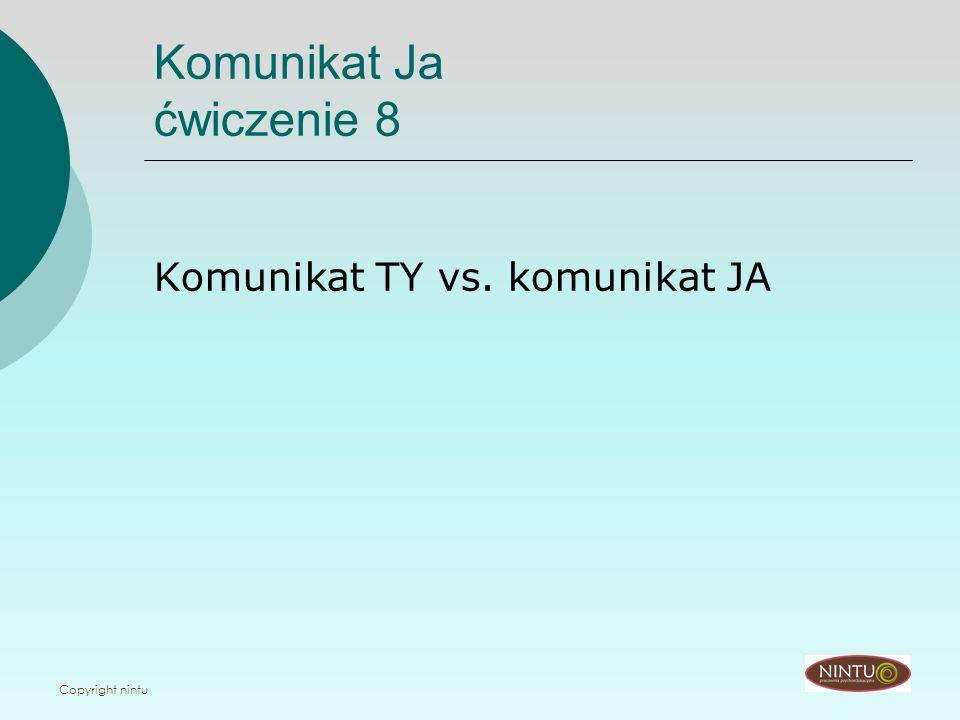Copyright nintu Komunikat Ja ćwiczenie 8 Komunikat TY vs. komunikat JA