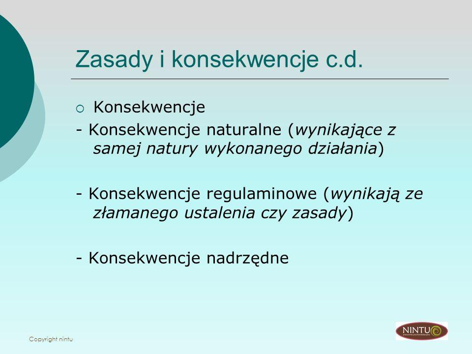 Copyright nintu Zasady i konsekwencje c.d. Konsekwencje - Konsekwencje naturalne (wynikające z samej natury wykonanego działania) - Konsekwencje regul