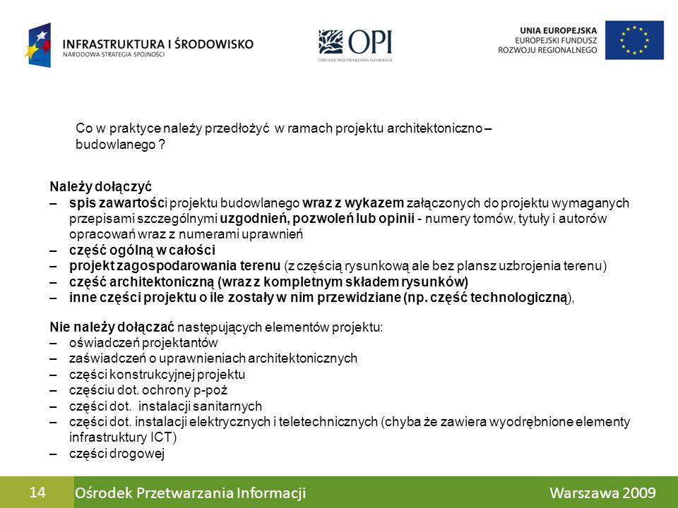 Ośrodek Przetwarzania Informacji Warszawa 200914 Należy dołączyć –spis zawartości projektu budowlanego wraz z wykazem załączonych do projektu wymagany