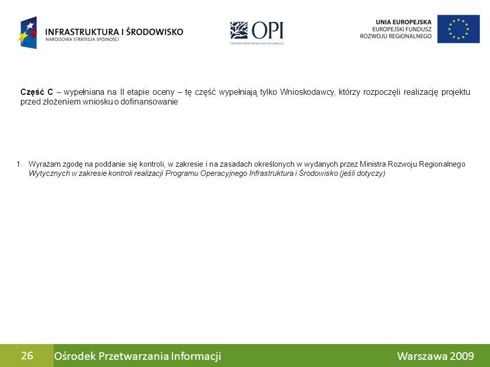 Ośrodek Przetwarzania Informacji Warszawa 200926 Część C – wypełniana na II etapie oceny – tę część wypełniają tylko Wnioskodawcy, którzy rozpoczęli r