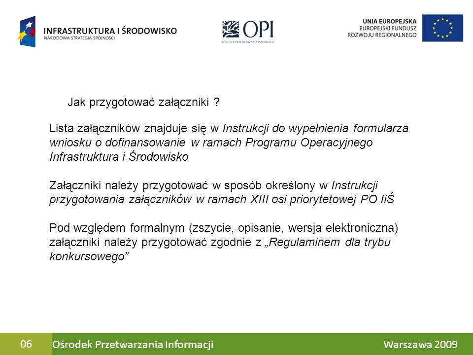 Ośrodek Przetwarzania Informacji Warszawa 200906 Lista załączników znajduje się w Instrukcji do wypełnienia formularza wniosku o dofinansowanie w rama