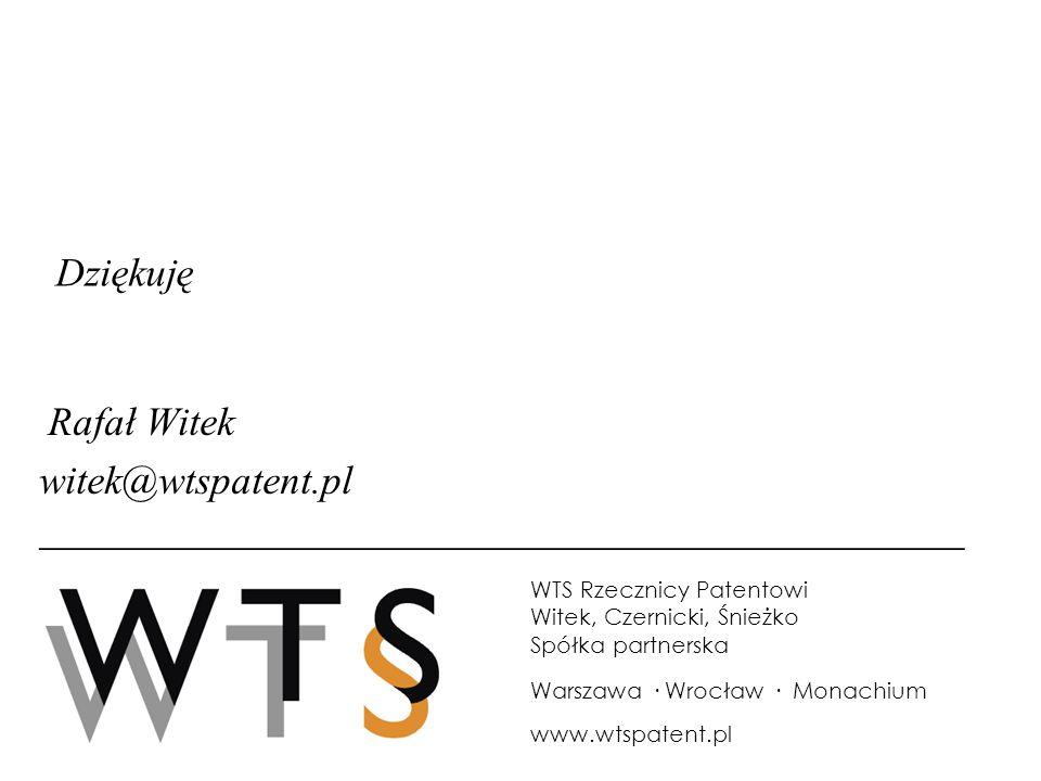Dziękuję Rafał Witek witek@wtspatent.pl __________________________________________________________ WTS Rzecznicy Patentowi Witek, Czernicki, Śnieżko S