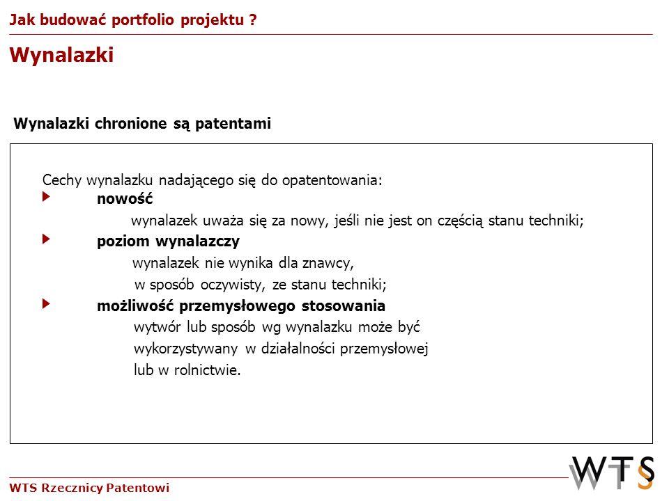 WTS Rzecznicy Patentowi prawo wyłącznego korzystania z wynalazku w sposób zarobkowy lub zawodowy na terytorium całego państwa czas trwania - do 20 lat zakres ochrony - określony w zastrzeżeniach patentowych Wynalazki Patent Jak budować portfolio projektu ?
