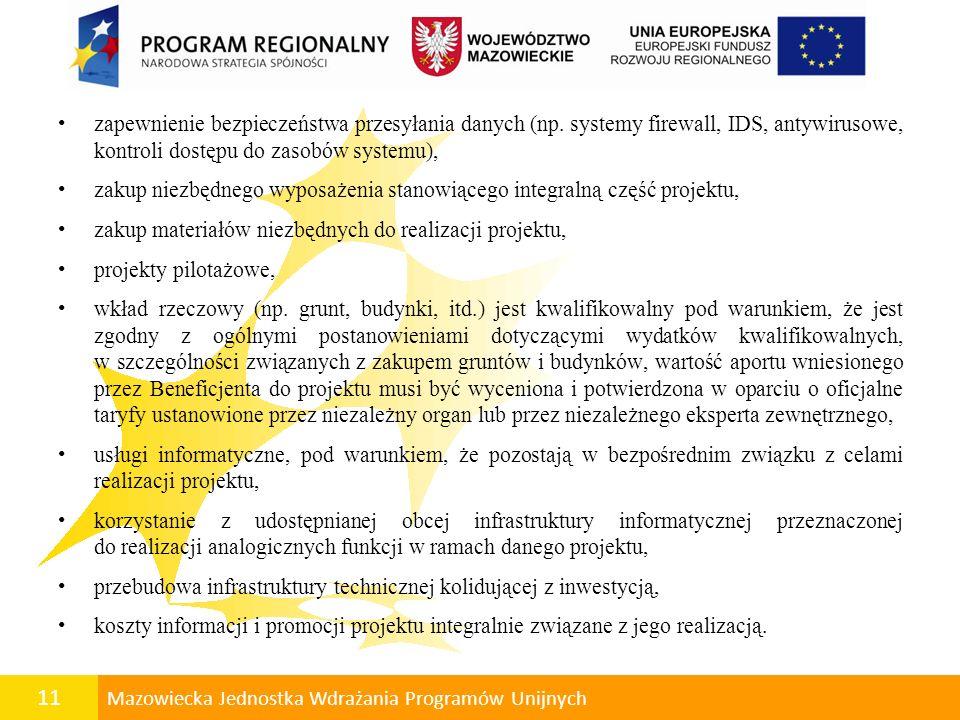 12 Mazowiecka Jednostka Wdrażania Programów Unijnych Wkład niepieniężny Wkład niepieniężny wniesiony na rzecz projektu przez Beneficjenta publicznego lub prywatnego w postaci dóbr lub usług, stanowi wydatek kwalifikowany.