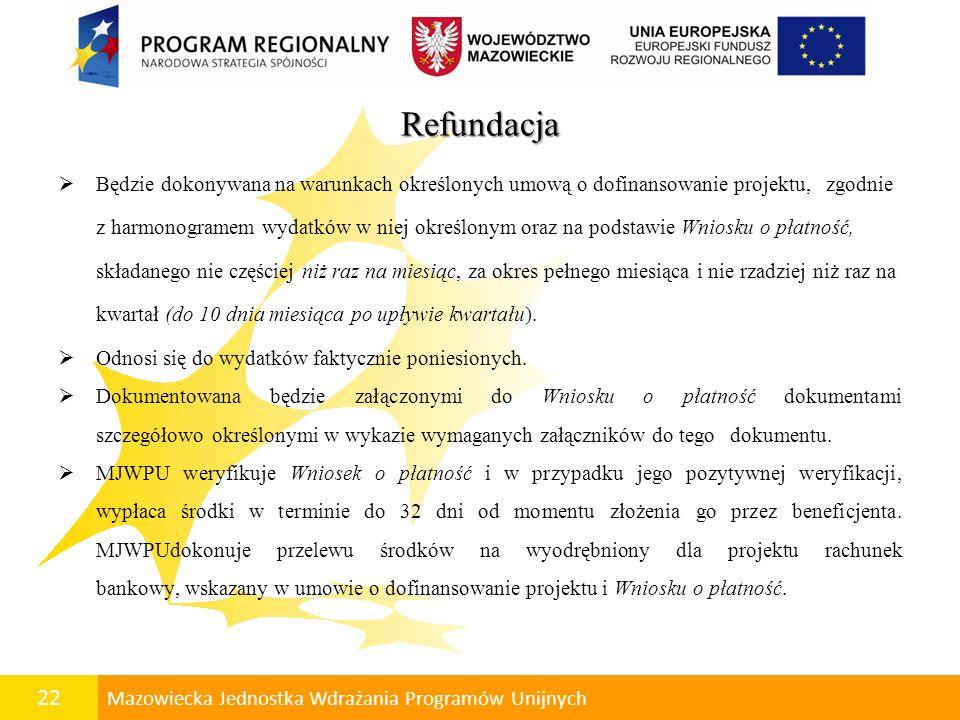 23 Mazowiecka Jednostka Wdrażania Programów Unijnych Zaliczka Wypłacana jest beneficjentowi na realizację bieżącego zadania lub jego etapu, określonego w harmonogramie rzeczowo - finansowym.